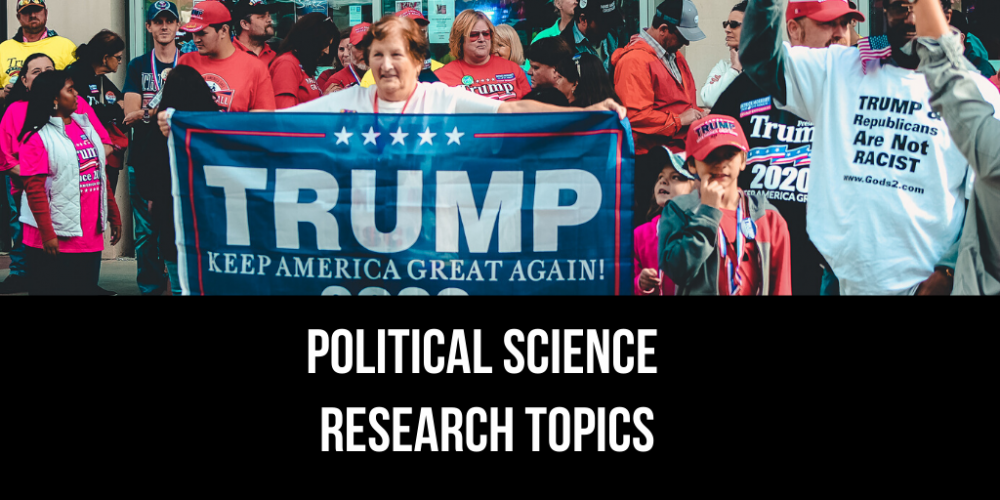 120 Catchy Political Science Research Topics – Choose The Best One!
