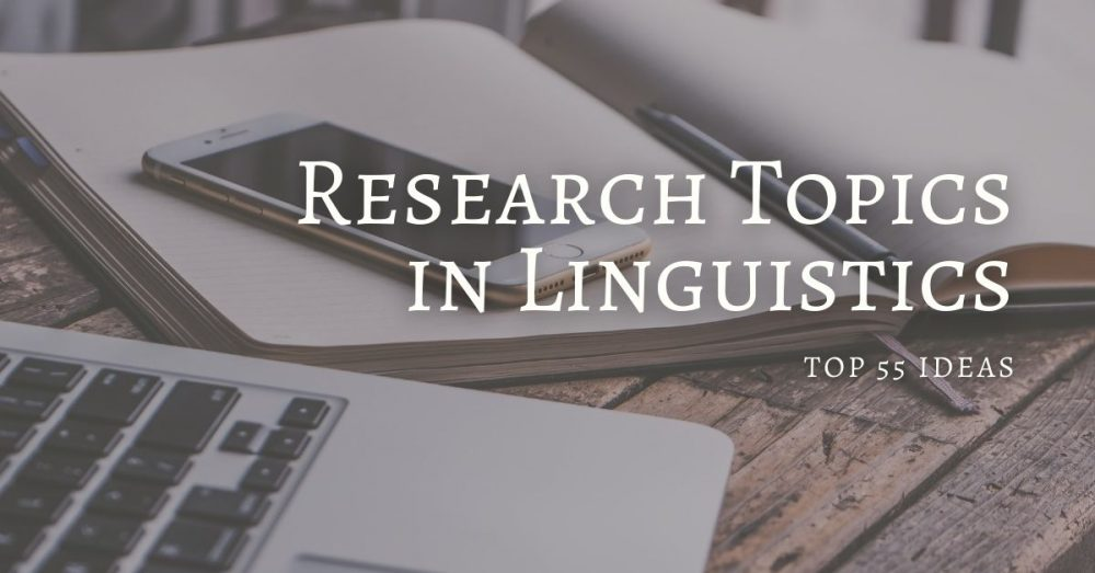 55 Top-Rated Research Topics in Linguistics For an A+