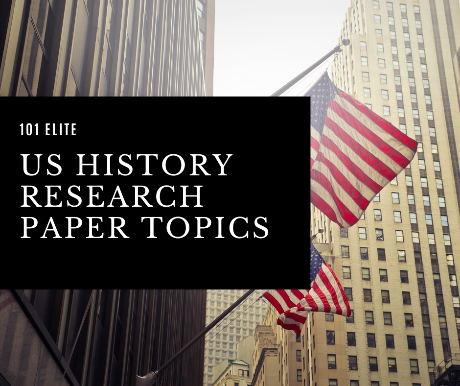 101 Exciting US History Research Paper Topics: Quick Ideas